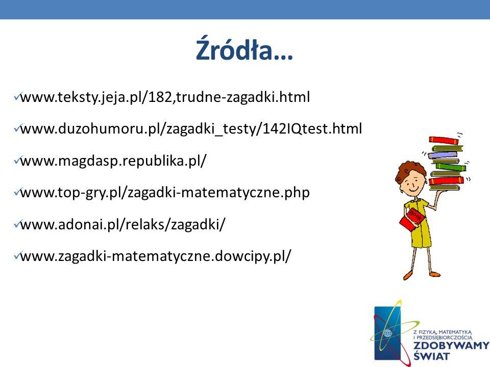 Źródła… www.teksty.jeja.pl/182,trudne-zagadki.html