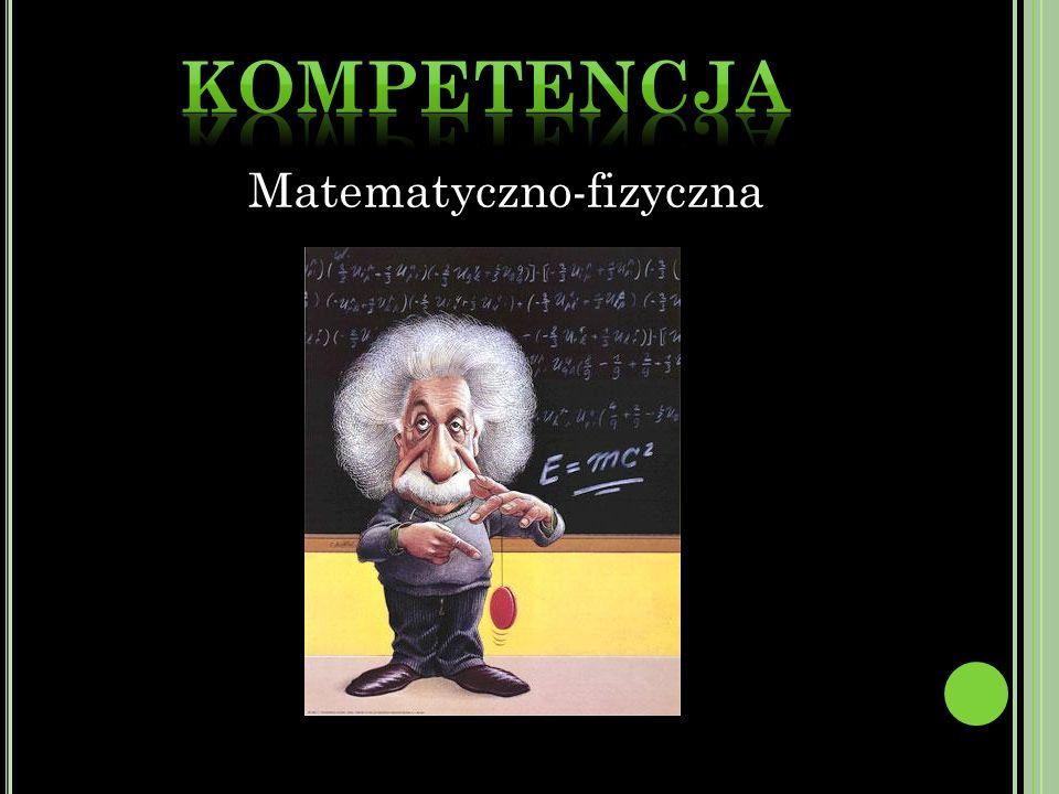 Kompetencja Matematyczno-fizyczna Matematyczno-fizyczna