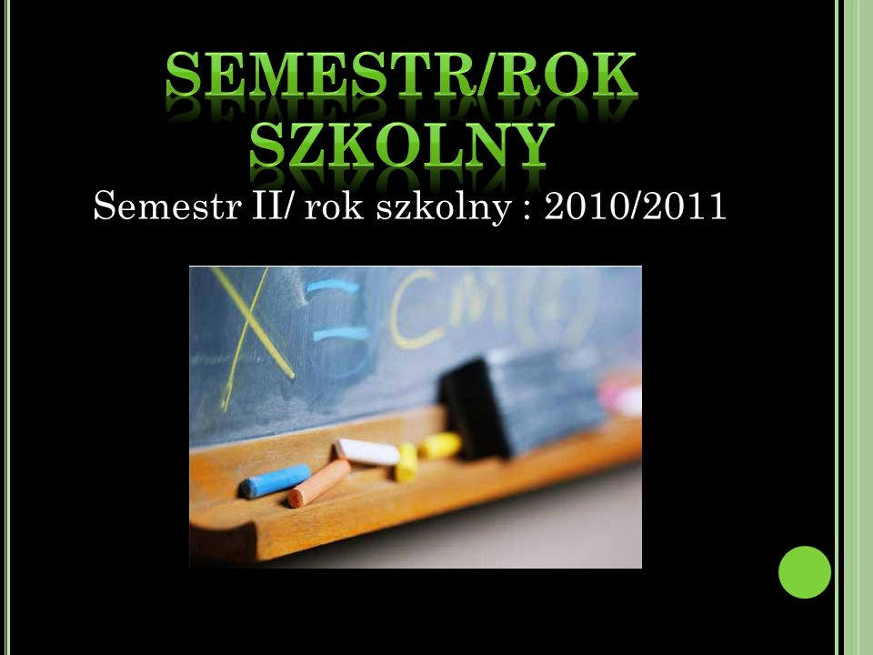 Semestr II/ rok szkolny : 2010/2011