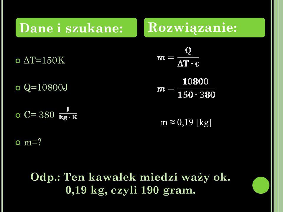 Odp.: Ten kawałek miedzi waży ok. 0,19 kg, czyli 190 gram.