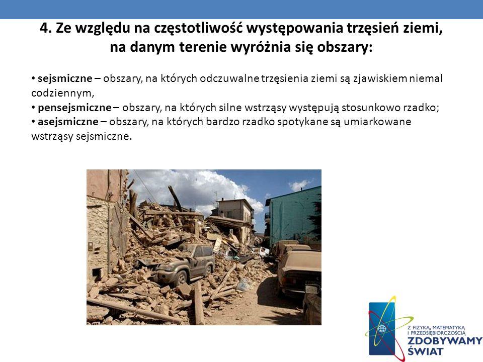 4. Ze względu na częstotliwość występowania trzęsień ziemi, na danym terenie wyróżnia się obszary: