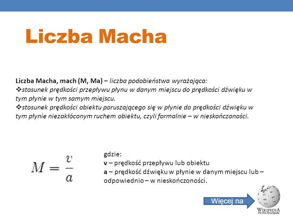 Liczba Macha Liczba Macha, mach (M, Ma) – liczba podobieństwa wyrażająca: