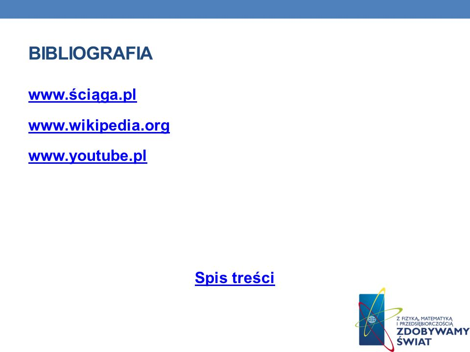 Bibliografia www.ściąga.pl www.wikipedia.org www.youtube.pl