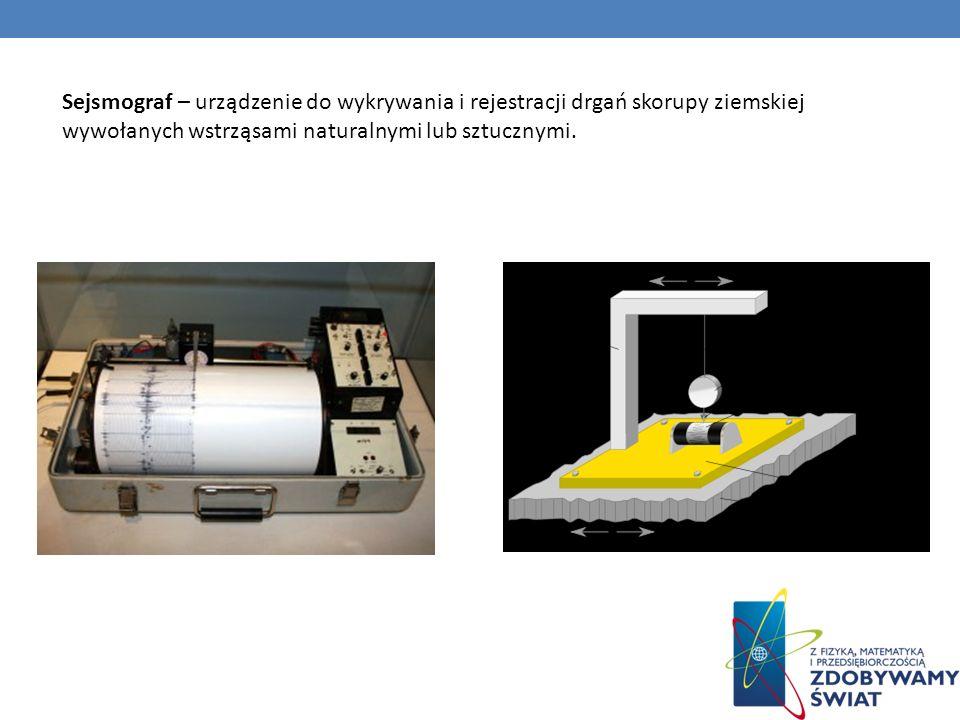 Sejsmograf – urządzenie do wykrywania i rejestracji drgań skorupy ziemskiej wywołanych wstrząsami naturalnymi lub sztucznymi.
