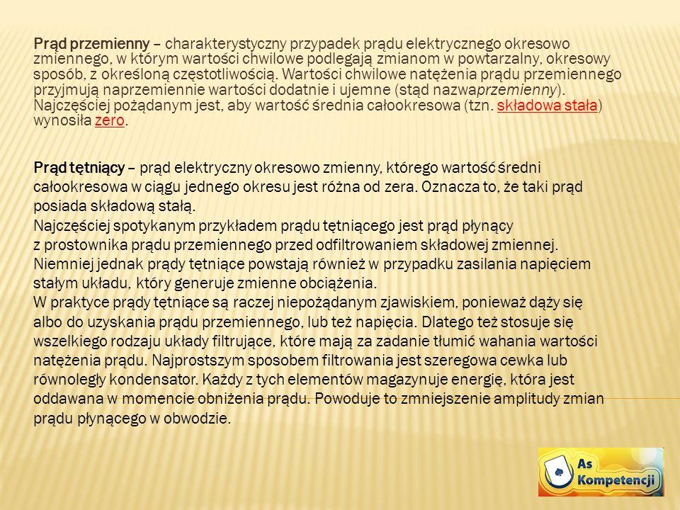 Prąd przemienny – charakterystyczny przypadek prądu elektrycznego okresowo zmiennego, w którym wartości chwilowe podlegają zmianom w powtarzalny, okresowy sposób, z określoną częstotliwością. Wartości chwilowe natężenia prądu przemiennego przyjmują naprzemiennie wartości dodatnie i ujemne (stąd nazwaprzemienny). Najczęściej pożądanym jest, aby wartość średnia całookresowa (tzn. składowa stała) wynosiła zero.