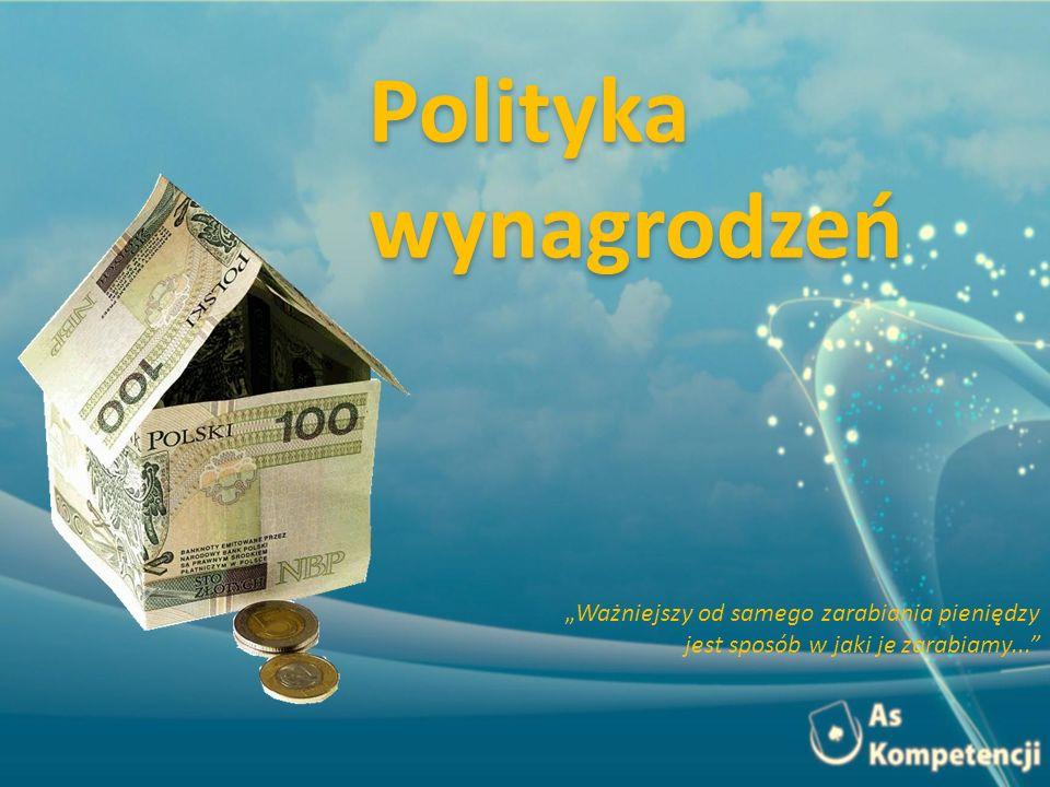 """Polityka wynagrodzeń """"Ważniejszy od samego zarabiania pieniędzy jest sposób w jaki je zarabiamy..."""