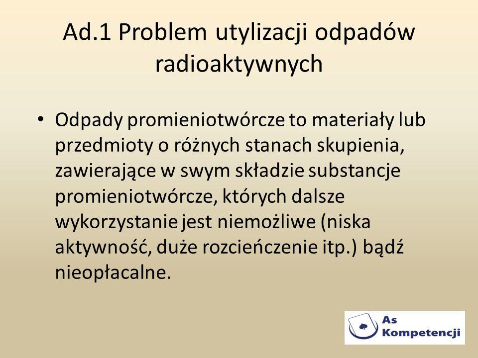 Ad.1 Problem utylizacji odpadów radioaktywnych