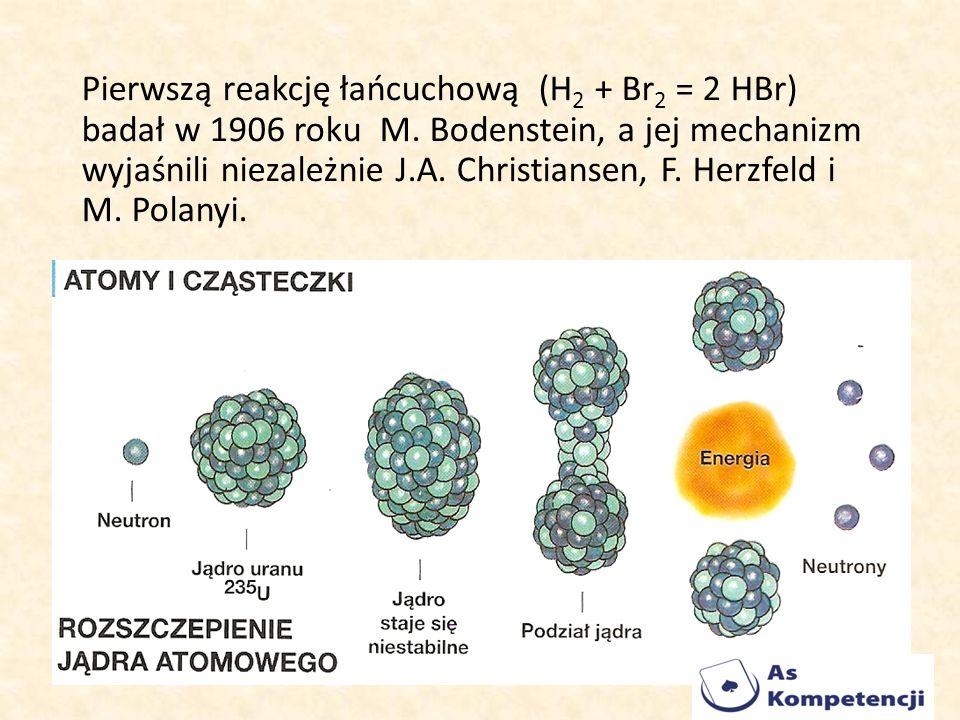 Pierwszą reakcję łańcuchową (H2 + Br2 = 2 HBr) badał w 1906 roku M