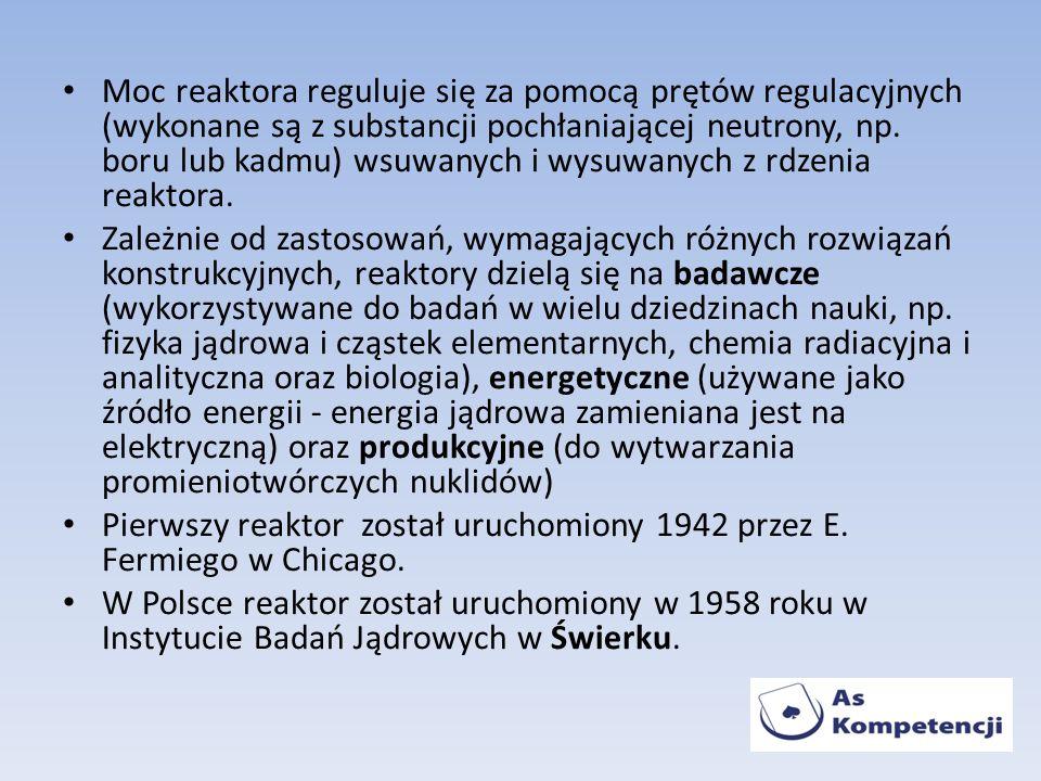 Moc reaktora reguluje się za pomocą prętów regulacyjnych (wykonane są z substancji pochłaniającej neutrony, np. boru lub kadmu) wsuwanych i wysuwanych z rdzenia reaktora.
