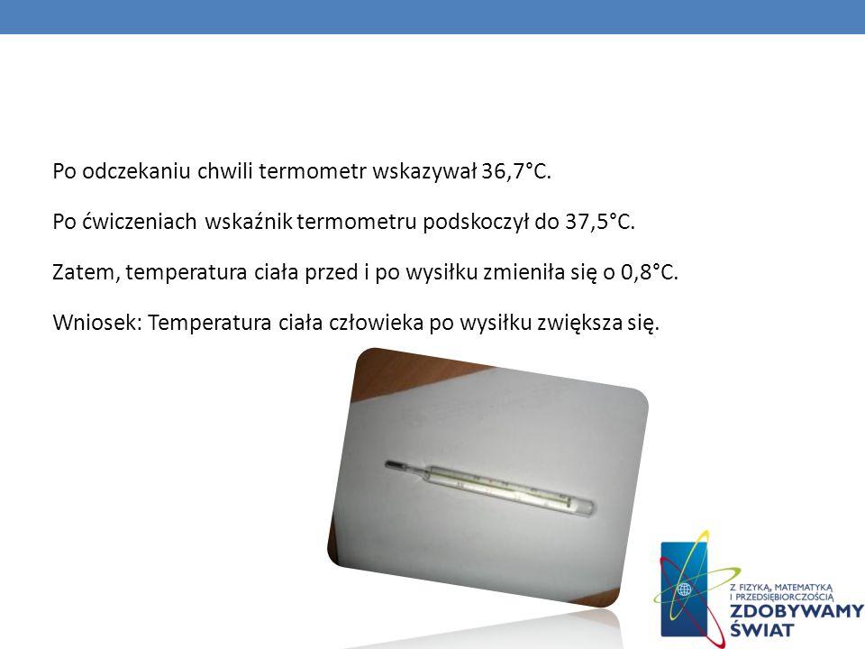 Po odczekaniu chwili termometr wskazywał 36,7°C