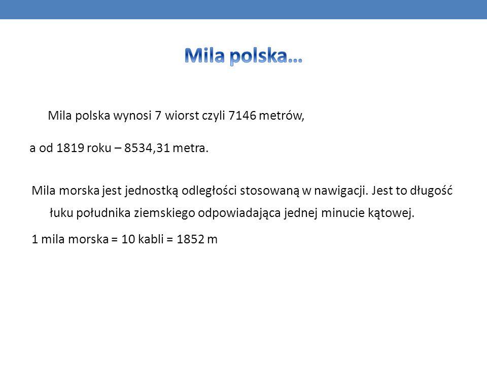 Mila polska… Mila polska wynosi 7 wiorst czyli 7146 metrów,