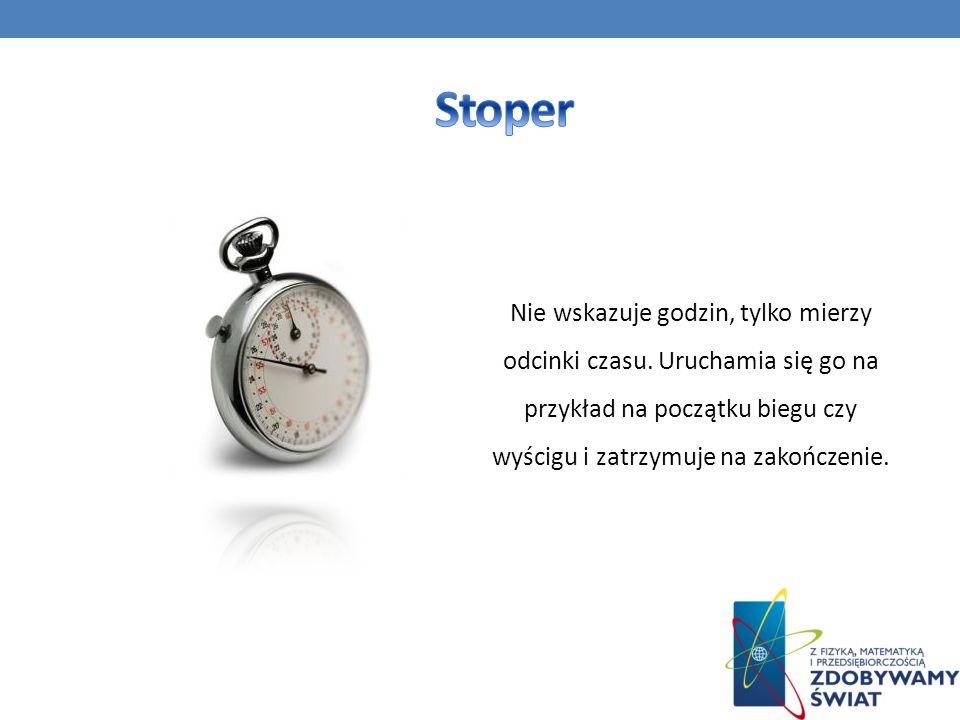 Stoper Nie wskazuje godzin, tylko mierzy odcinki czasu.