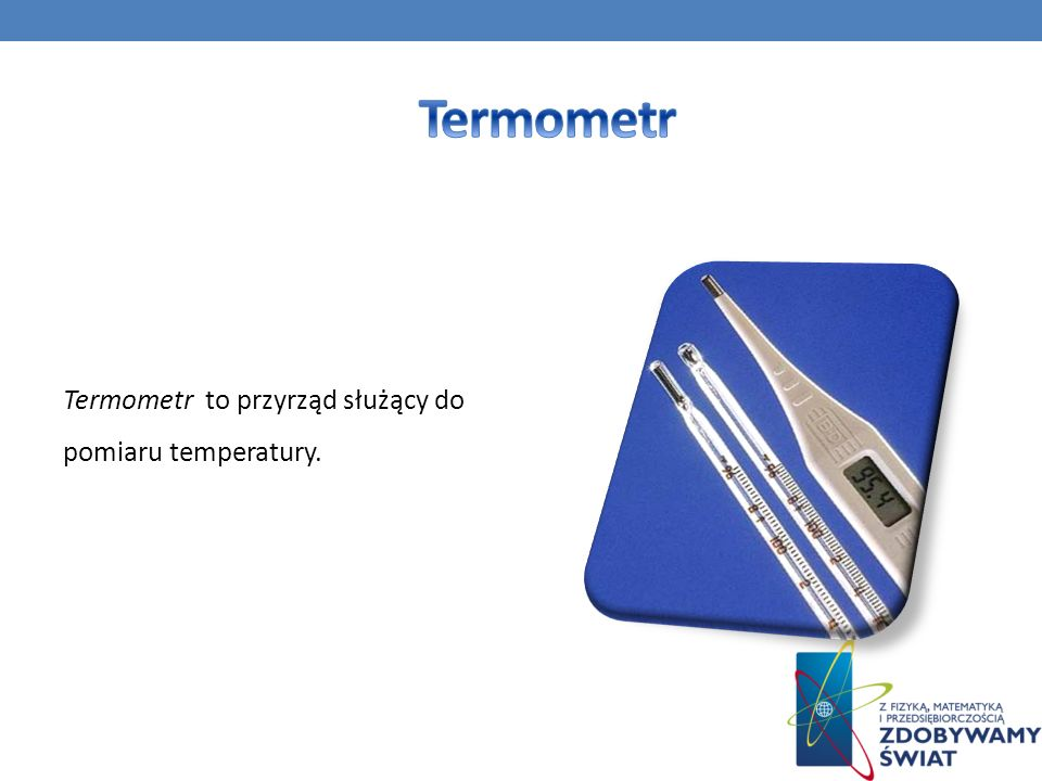 Termometr Termometr to przyrząd służący do pomiaru temperatury.