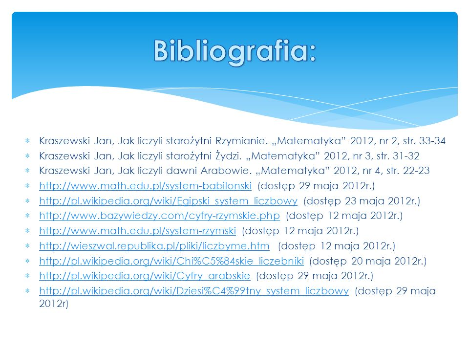 """Bibliografia: Kraszewski Jan, Jak liczyli starożytni Rzymianie. """"Matematyka 2012, nr 2, str. 33-34."""