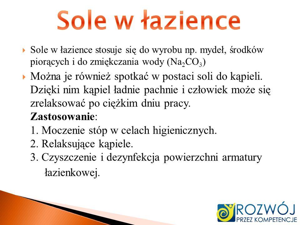 Sole w łazience Sole w łazience stosuje się do wyrobu np. mydeł, środków piorących i do zmiękczania wody (Na2CO3)