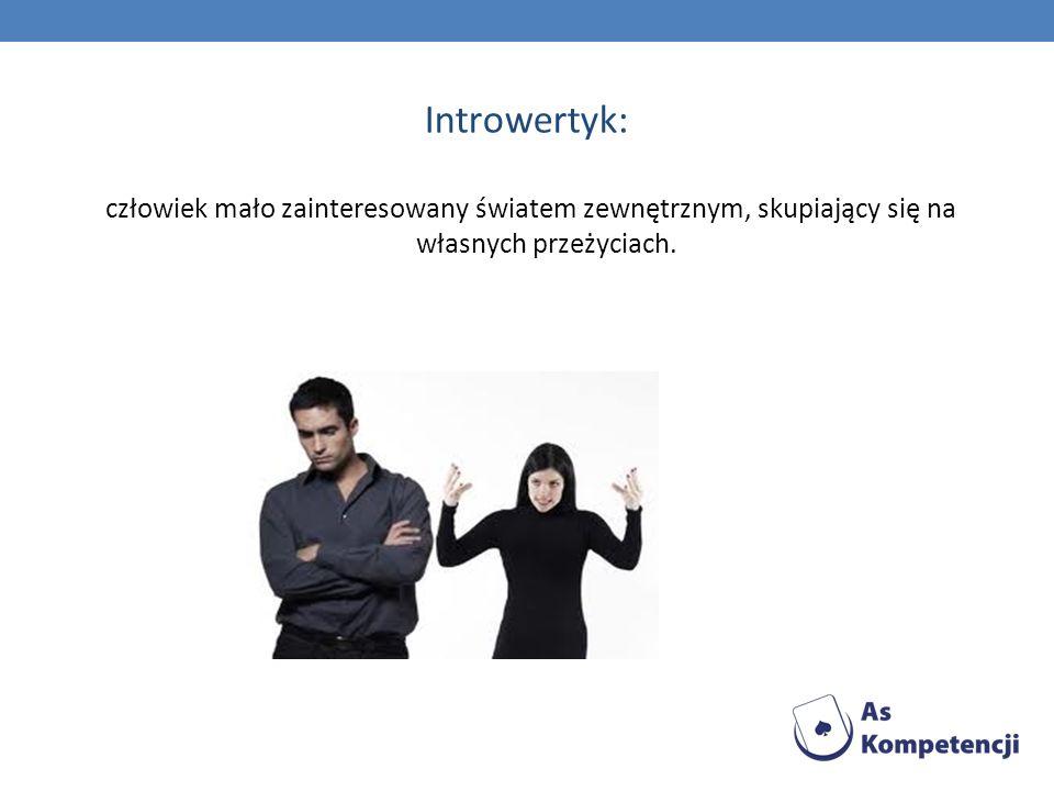Introwertyk:człowiek mało zainteresowany światem zewnętrznym, skupiający się na własnych przeżyciach.