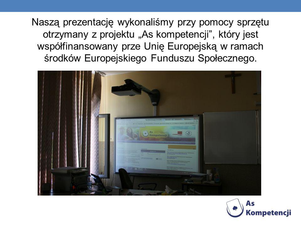 """Naszą prezentację wykonaliśmy przy pomocy sprzętu otrzymany z projektu """"As kompetencji , który jest współfinansowany prze Unię Europejską w ramach środków Europejskiego Funduszu Społecznego."""