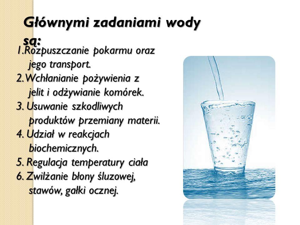 Głównymi zadaniami wody są: