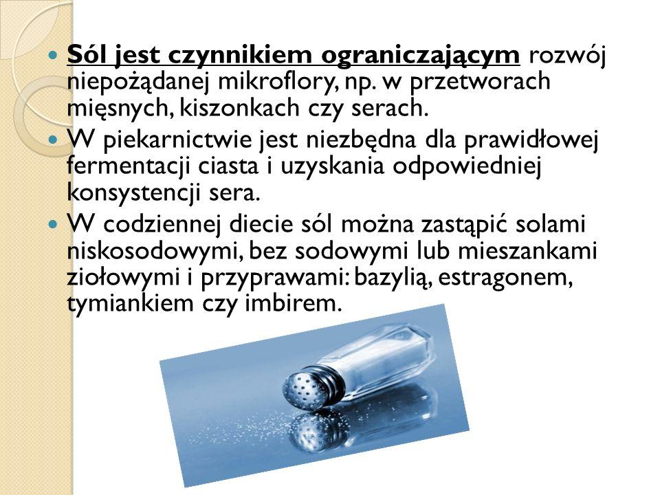 Sól jest czynnikiem ograniczającym rozwój niepożądanej mikroflory, np