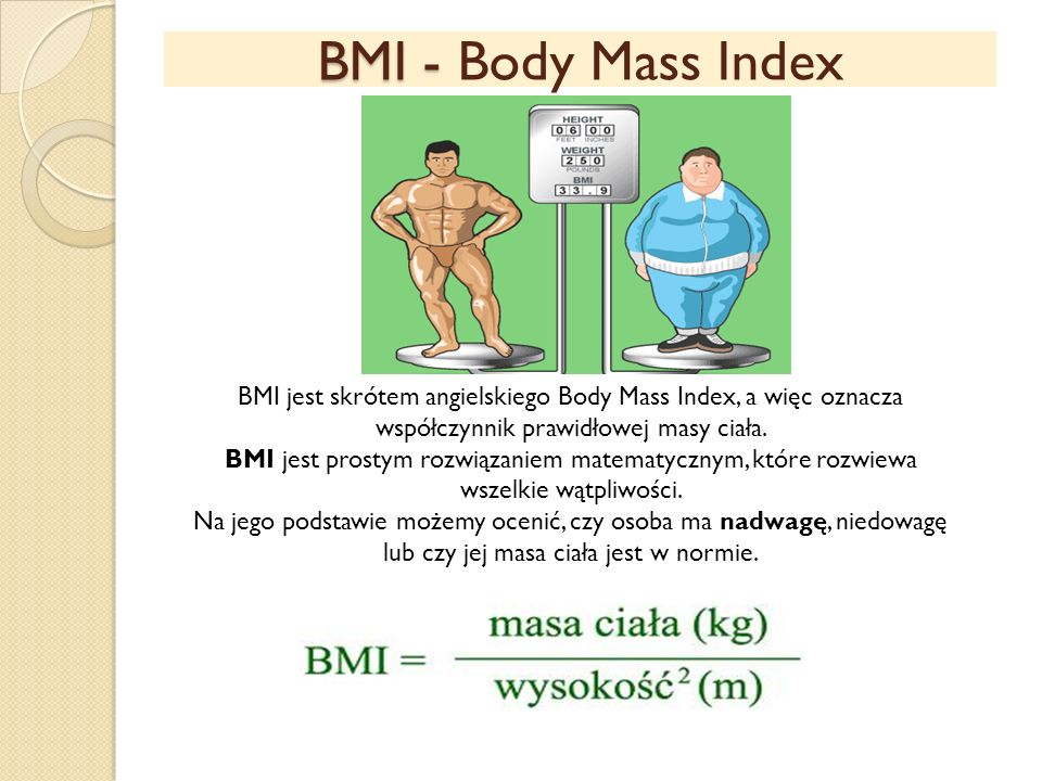 BMI - Body Mass Index BMI jest skrótem angielskiego Body Mass Index, a więc oznacza współczynnik prawidłowej masy ciała.