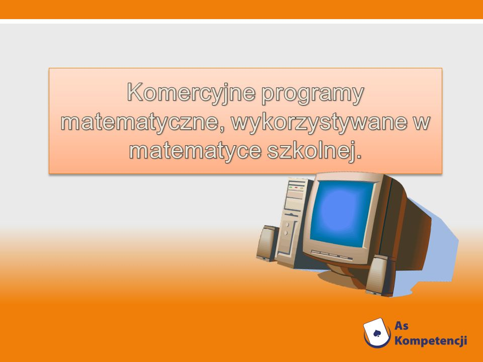 Komercyjne programy matematyczne, wykorzystywane w matematyce szkolnej.
