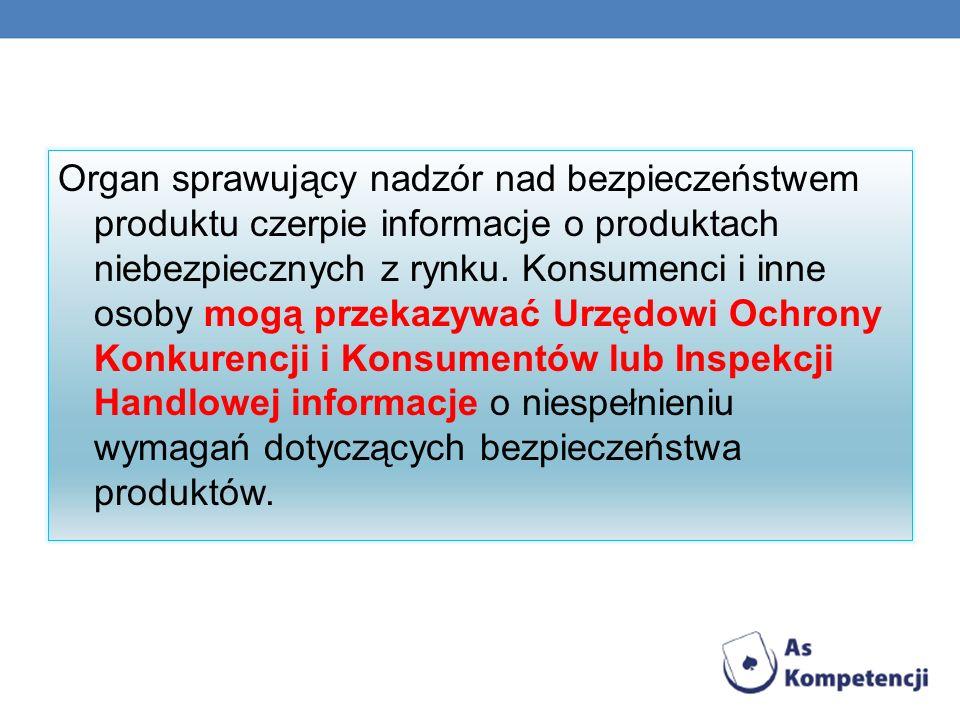 Organ sprawujący nadzór nad bezpieczeństwem produktu czerpie informacje o produktach niebezpiecznych z rynku.