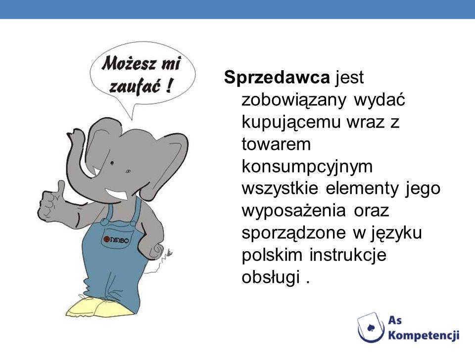Sprzedawca jest zobowiązany wydać kupującemu wraz z towarem konsumpcyjnym wszystkie elementy jego wyposażenia oraz sporządzone w języku polskim instrukcje obsługi .