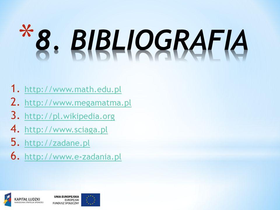 8. BIBLIOGRAFIA http://www.math.edu.pl http://www.megamatma.pl