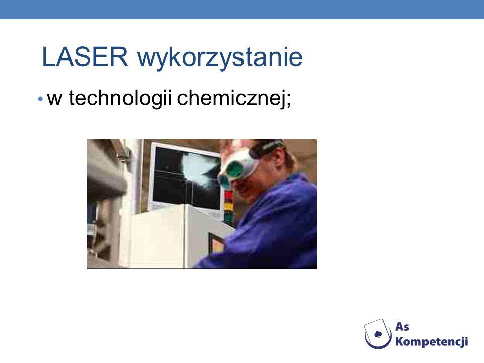 LASER wykorzystanie w technologii chemicznej;