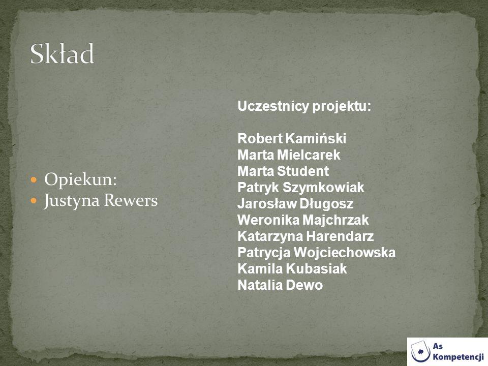 Skład Opiekun: Justyna Rewers Uczestnicy projektu: Robert Kamiński