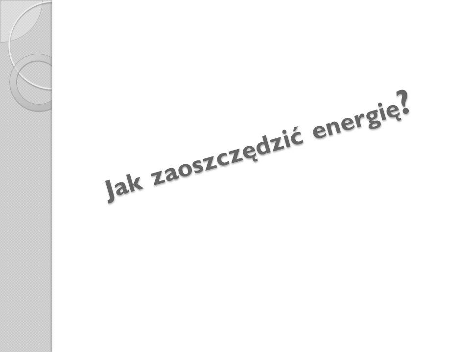 Jak zaoszczędzić energię