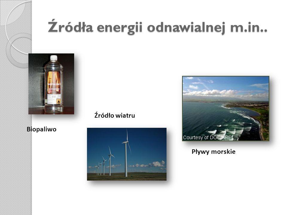 Źródła energii odnawialnej m.in..