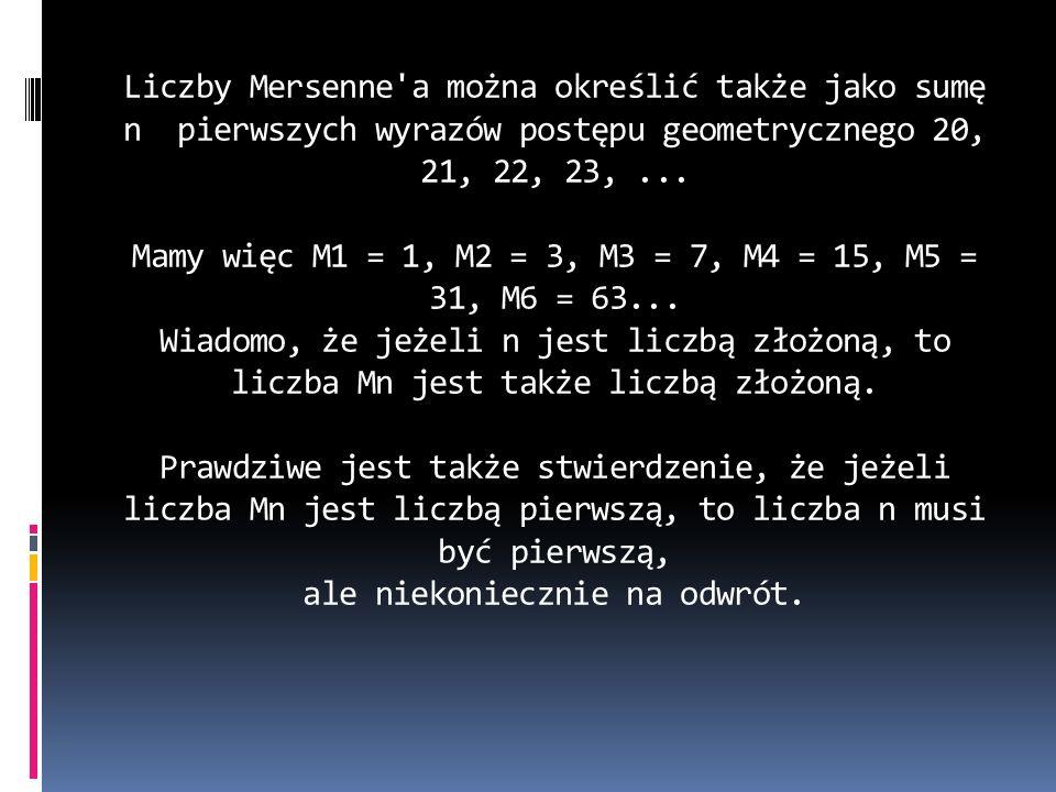 Liczby Mersenne a można określić także jako sumę n pierwszych wyrazów postępu geometrycznego 20, 21, 22, 23, ...
