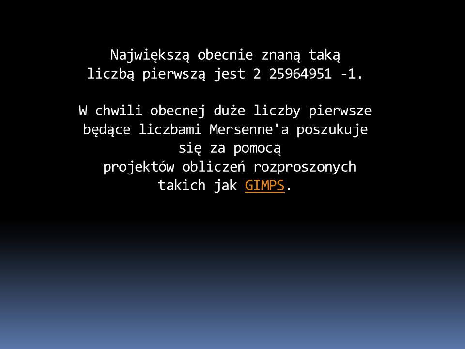 Największą obecnie znaną taką liczbą pierwszą jest 2 25964951 -1.