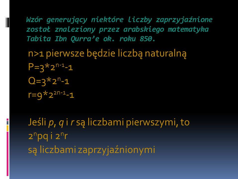 n>1 pierwsze będzie liczbą naturalną P=3*2n-1-1 Q=3*2n-1