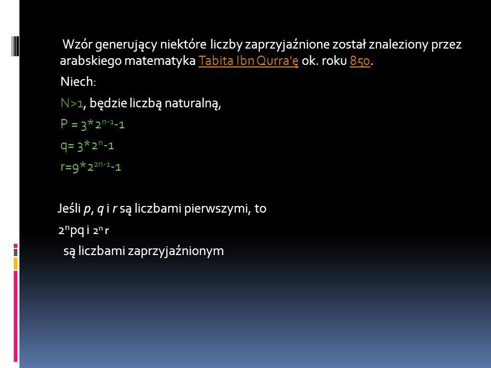 Wzór generujący niektóre liczby zaprzyjaźnione został znaleziony przez arabskiego matematyka Tabita Ibn Qurra ę ok. roku 850.