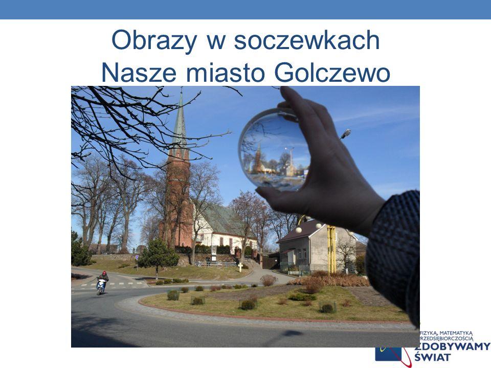Obrazy w soczewkach Nasze miasto Golczewo
