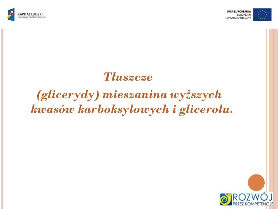 Tłuszcze (glicerydy) mieszanina wyższych kwasów karboksylowych i glicerolu.