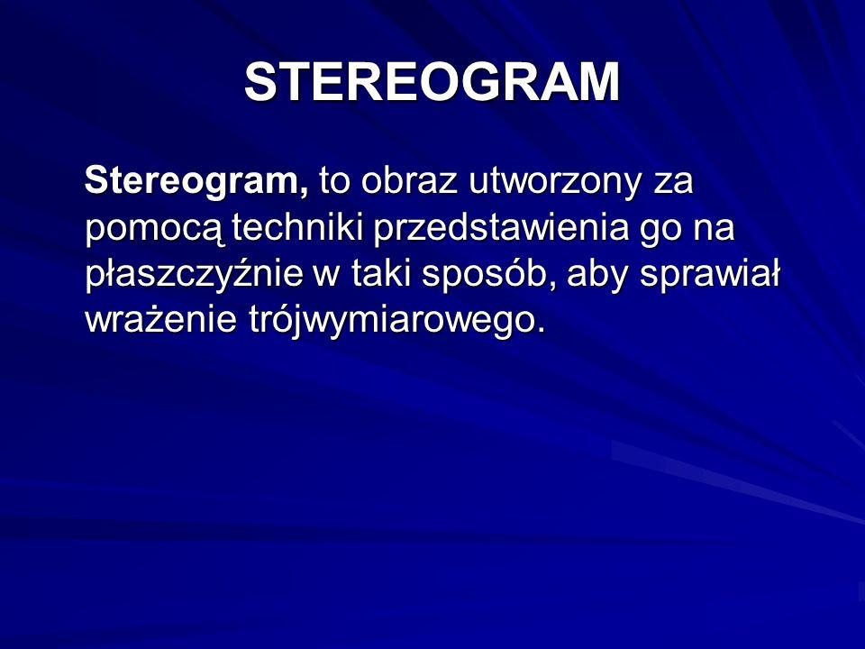 STEREOGRAMStereogram, to obraz utworzony za pomocą techniki przedstawienia go na płaszczyźnie w taki sposób, aby sprawiał wrażenie trójwymiarowego.