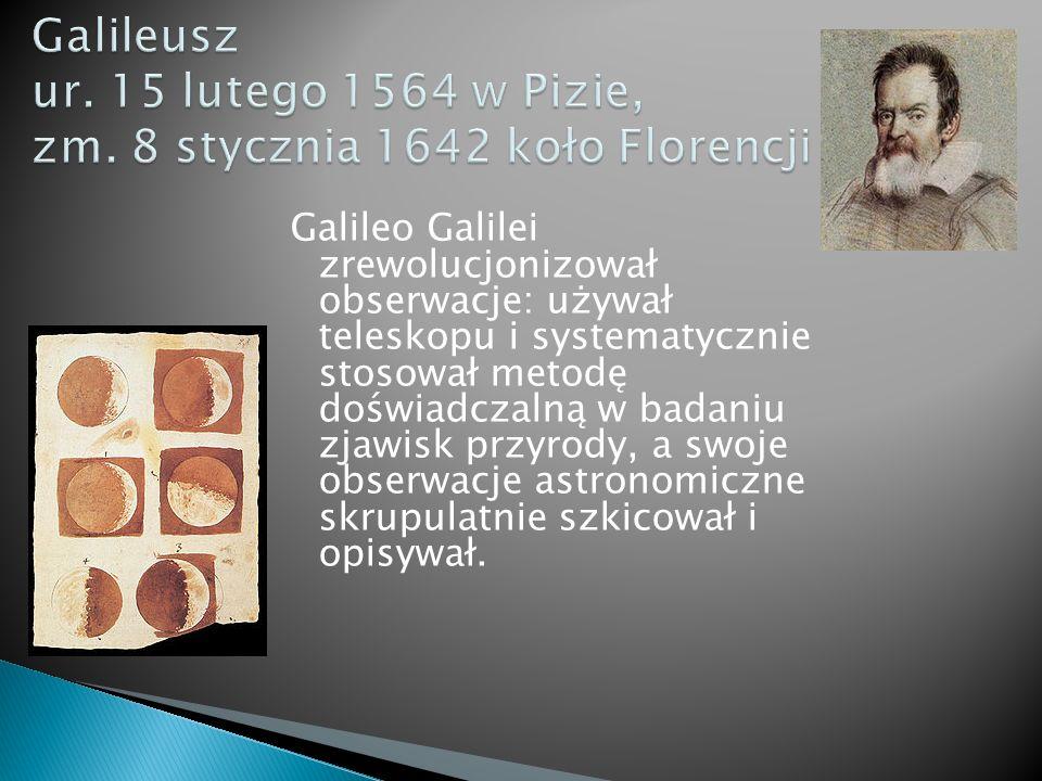 Galileusz ur. 15 lutego 1564 w Pizie, zm