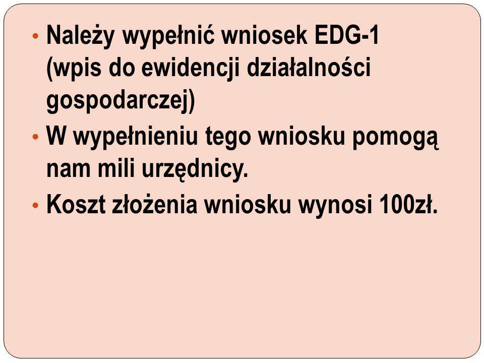 Należy wypełnić wniosek EDG-1 (wpis do ewidencji działalności gospodarczej)