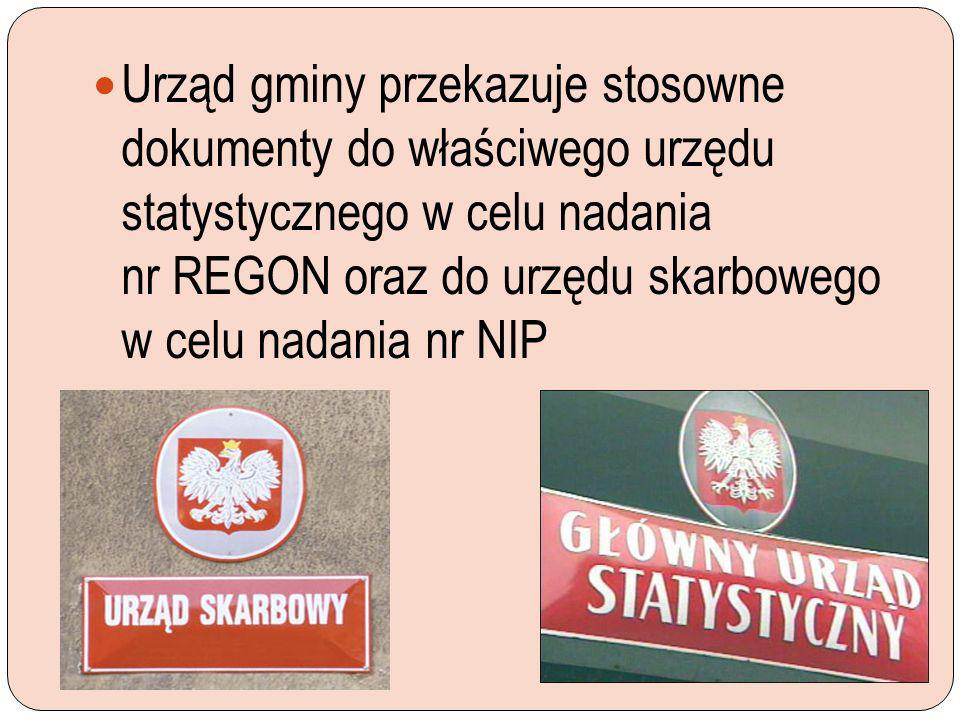 Urząd gminy przekazuje stosowne dokumenty do właściwego urzędu statystycznego w celu nadania nr REGON oraz do urzędu skarbowego w celu nadania nr NIP