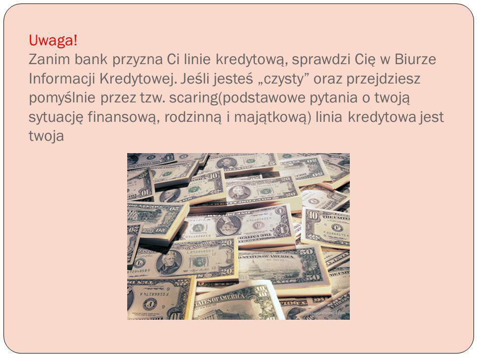 Uwaga. Zanim bank przyzna Ci linie kredytową, sprawdzi Cię w Biurze Informacji Kredytowej.