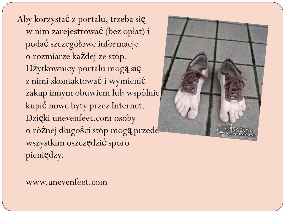 Aby korzystać z portalu, trzeba się w nim zarejestrować (bez opłat) i podać szczegółowe informacje o rozmiarze każdej ze stóp.