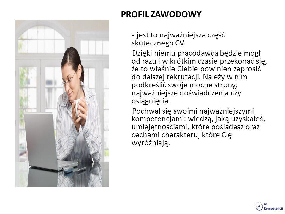 PROFIL ZAWODOWY - jest to najważniejsza część skutecznego CV.
