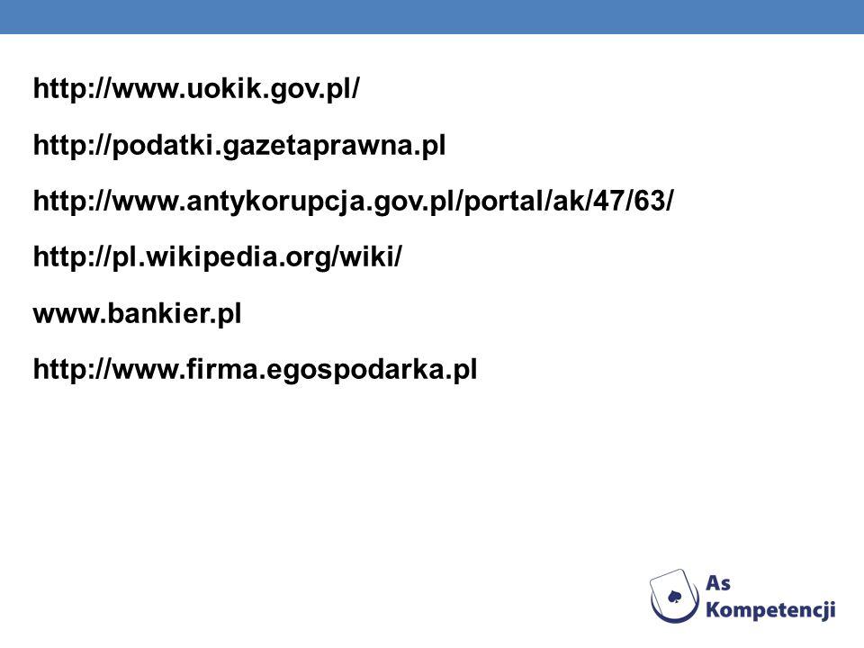 http://www.uokik.gov.pl/ http://podatki.gazetaprawna.pl http://www.antykorupcja.gov.pl/portal/ak/47/63/ http://pl.wikipedia.org/wiki/ www.bankier.pl http://www.firma.egospodarka.pl