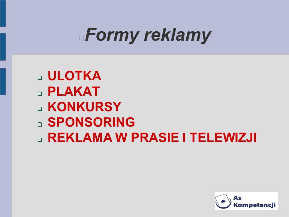 Formy reklamy ULOTKA PLAKAT KONKURSY SPONSORING