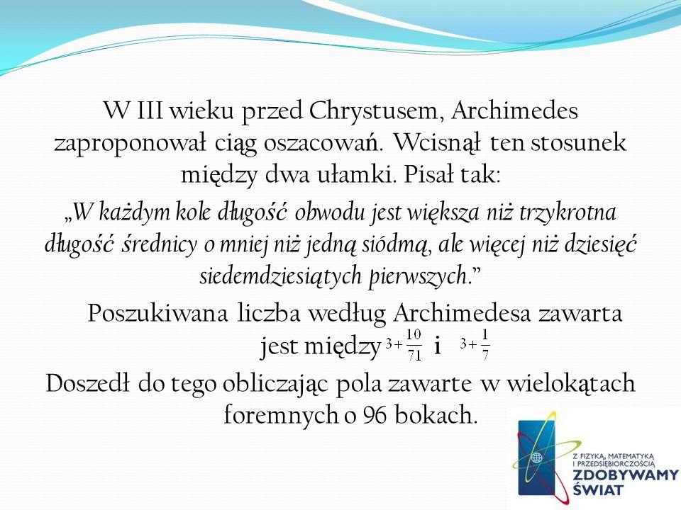 W III wieku przed Chrystusem, Archimedes zaproponował ciąg oszacowań