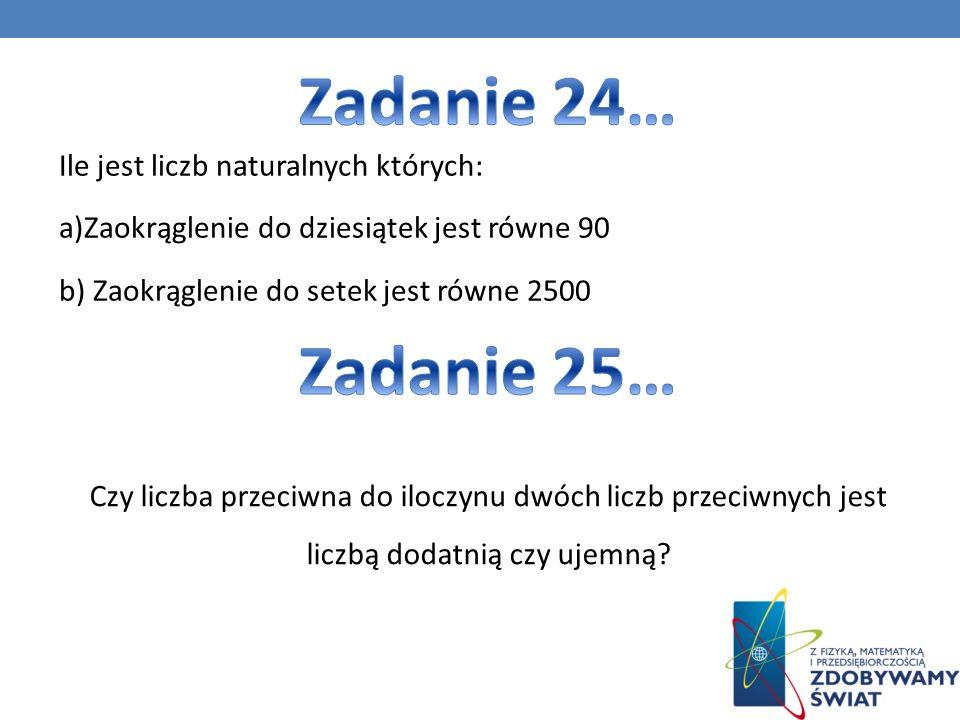 Zadanie 24… Zadanie 25… Ile jest liczb naturalnych których: