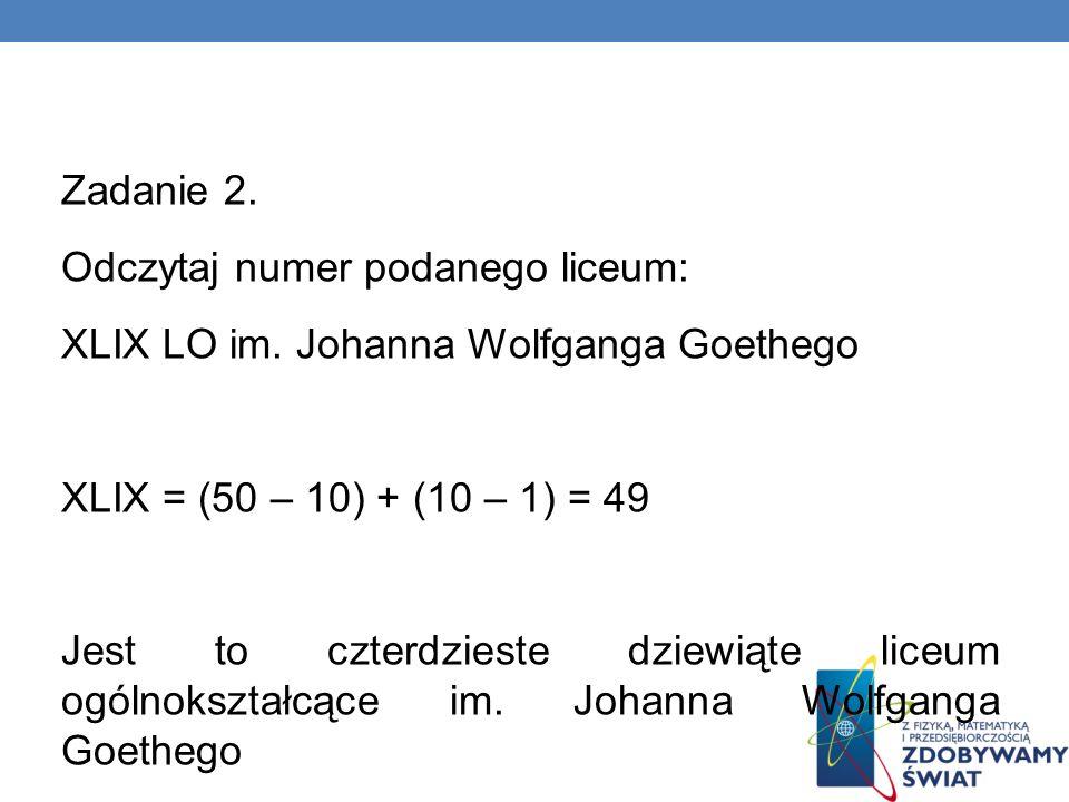 Zadanie 2. Odczytaj numer podanego liceum: XLIX LO im